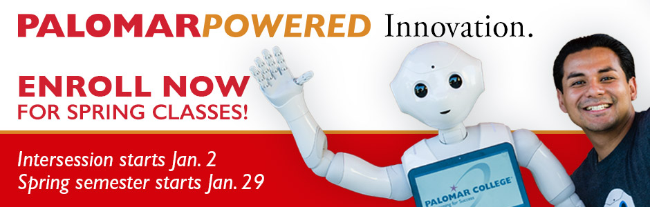 Palomar Powered Innovation. Enroll Now for Spring Classes! Intersession starts Jan. 2, Spring semester starts Jan. 29