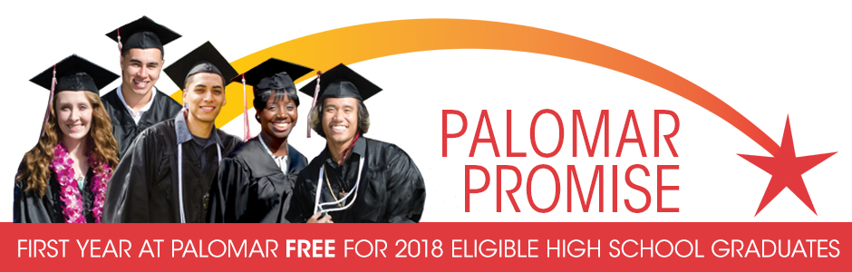 Palomar Palomar Promise. First year at Palomar FREE for 2018 eligible high school graduates.