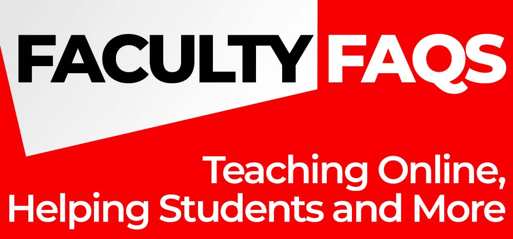 Faculty FAQs: Teaching online, helping students and more.