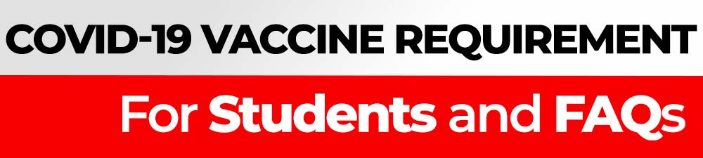 COVID-19 vaccine requirements for students and FAQs.