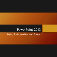 PowerPoint 2013: Date, Slide Number and Footer