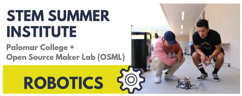 Robotics STEM Summer Institute at Palomar College and Open Source Maker Lab (OSML)